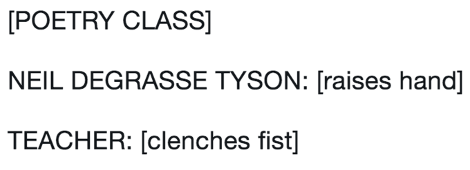 twitter post about Neil deGrasse Tyson [POETRY CLASS NEIL DEGRASSE TYSON: [raises hand] TEACHER: [clenches fist]