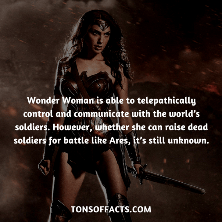 Woman warrior - Wonder Womanis able to telepathically control and communicate with the world's soldiers. However, whether she can raise dead soldiers for battle like Ares, it's still unknown. TONSOFFACTS.COM