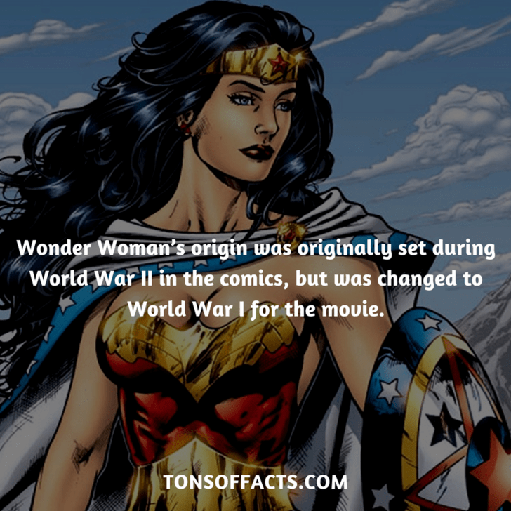 Superhero - Wonder Woman's origin was originally set during World Warll in the comics, but was changed to World War I for the mouie. TONSOFFACTS.COM