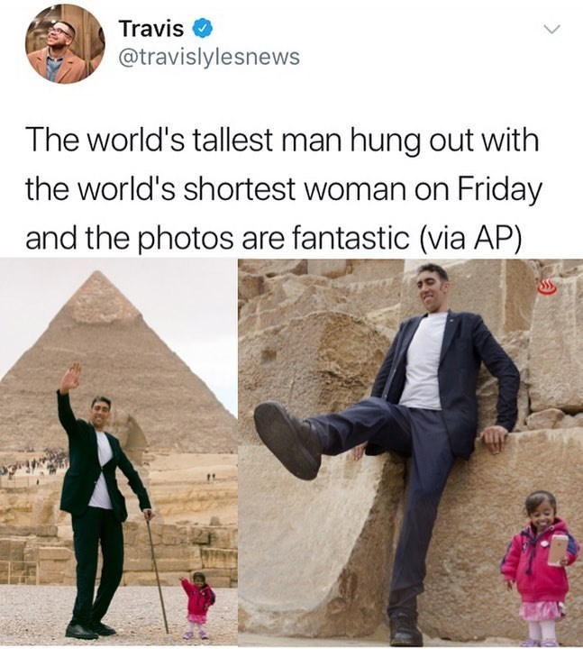 wholesome meme - Text - Travis @travislylesnews The world's tallest man hung out with the world's shortest woman on Friday and the photos are fantastic (via AP)