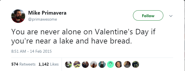 Text - Mike Primavera Follow @primawesome You are never alone on Valentine's Day if you're near a lake and have bread 8:51 AM - 14 Feb 2015 574 Retweets 1,142 Likes