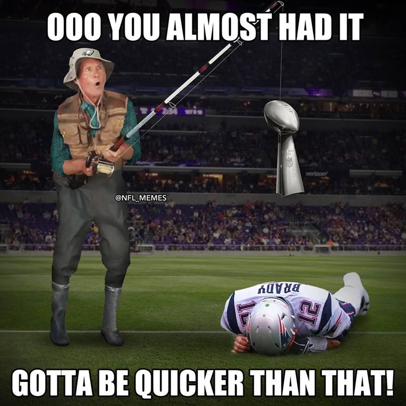 Player - O00 YOU ALMOST HAD IT ST1 vertzon @NFL MEMES BRADY GOTTA BE QUICKER THAN THAT!