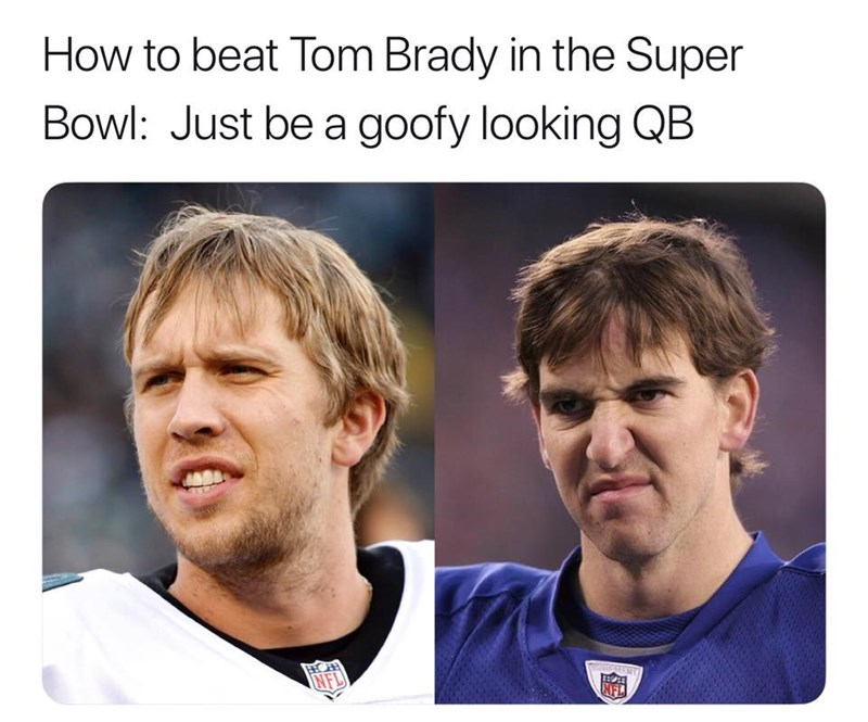 Face - How to beat Tom Brady in the Super Bowl: Just be a goofy looking QB NFL NFL