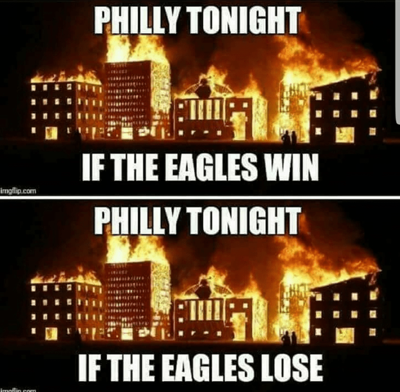 Text - PHILLY TONIGHT :TП IF THE EAGLES WIN imgilip.com PHILLY TONIGHT A IF THE EAGLES LOSE imoflin.com
