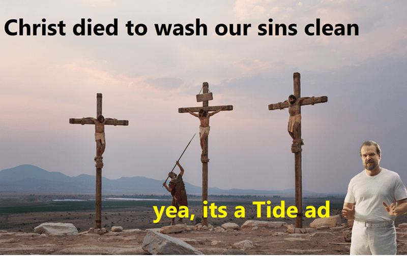 Religious item - Christ died to wash our sins clean yea, its a Tide ad