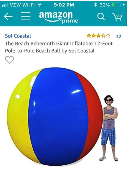 Ball - VZW Wi-Fi 9:02 PM 32% amazon prime 32 Sol Coastal The Beach Behemoth Giant Inflatable 12-Foot Pole-to-Pole Beach Ball by Sol Coastal