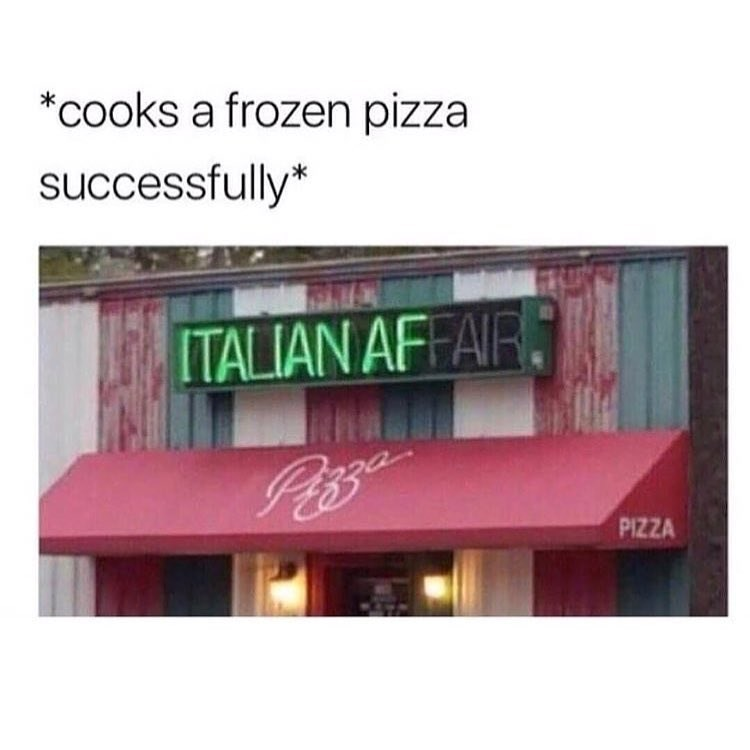 funny meme about cooking frozen pizza.