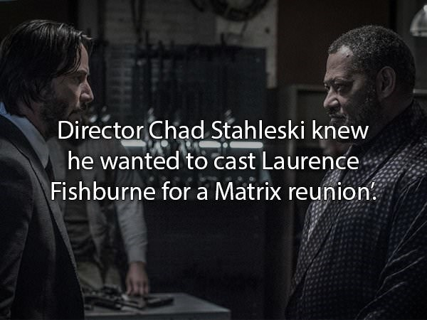 Text - Director Chad Stahleski knew he wanted to cast Laurence Fishburne fora Matrix reunion