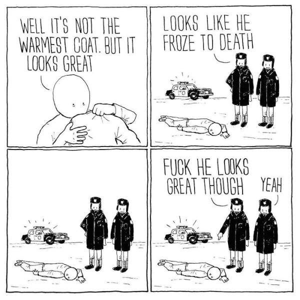 Cartoon - LOOKS LIKE HE FROZE TO DEATH WELL IT'S NOT THE WARMEST COAT. BUT IT LOOKS GREAT FUCK HE LOOKS GREAT THOUGH YEAH