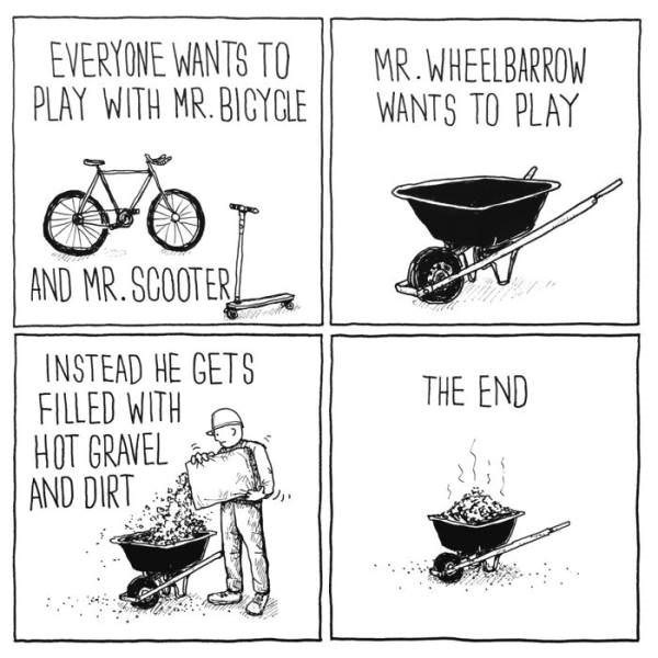 Cartoon - EVERYONE WANTS TO PLAY WITH MR. BICYCLE MR.WHEELBARROW WANTS TO PLAY AND MR.SCOOTER INSTEAD HE GETS FILLED WITH HOT GRAVEL AND DIRT THE END