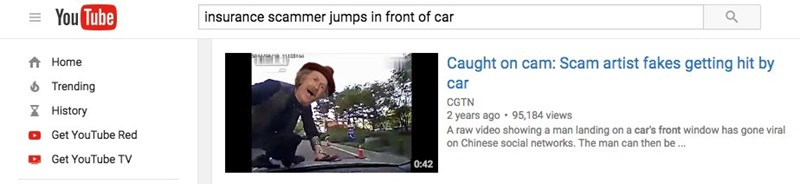 meme - Text - You Tube insurance scammer jumps in front of car Caught on cam: Scam artist fakes getting hit by Home 6 Trending car CGTN History 2 years ago 95,184 views A raw video showing a man landing on a car's front window has gone viral Get YouTube Red on Chinese social networks. The man can then be... Get YouTube TV 0:42