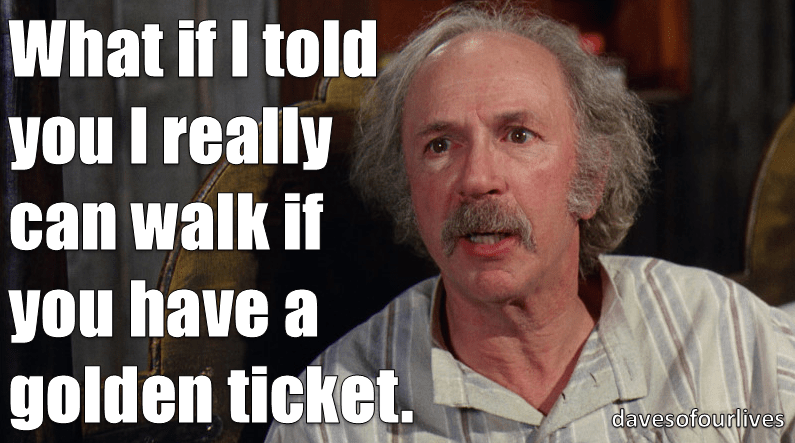 meme willy wonka what if i told i really can walk if you have a golden ticket