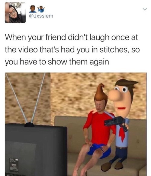 Funny meme about forcing your friends to watch videos.