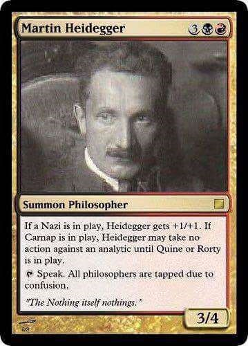philosophy meme - Text - Martin Heidegger Summon Philosopher If a Nazi is in play, Heidegger gets +1/+1. If Carnap is in play, Heidegger may take no action against is in play analytic until Quine Rorty an or e Speak. All philosophers are tapped due to confusion The Nothing itself nothings. 3/4