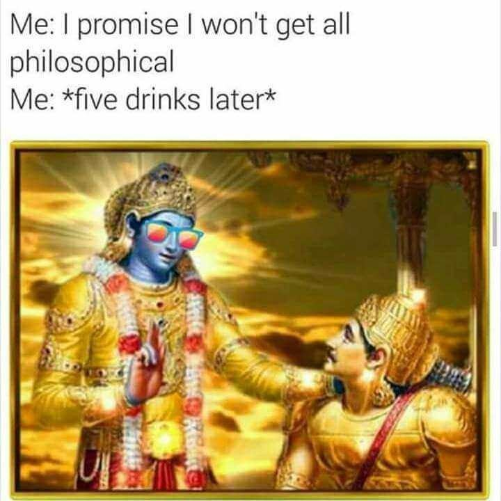 philosophy meme - Text - Me: I promise I won't get all philosophical Me: five drinks later*