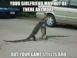 Varanidae - YOUR GIRLFRIENDMAY NOT BE THERE ANYMORE BUT YOUR GAME STILL IS BRO