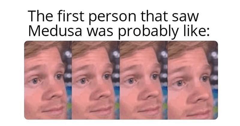 Funny memes, Blinking white guy memes, first guy to, dank memes, memes about medusa, dating.