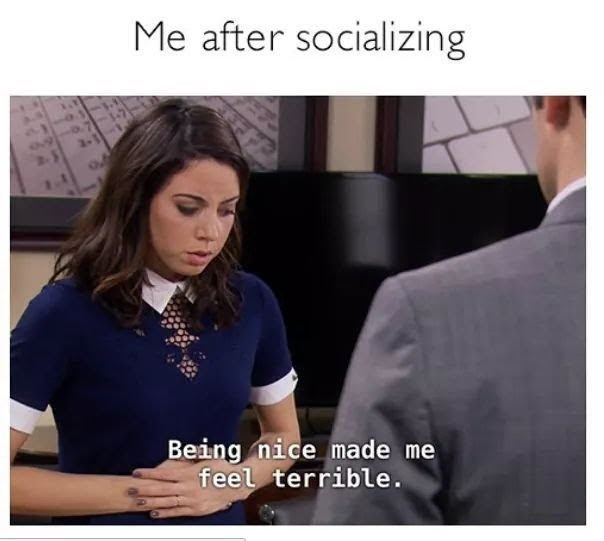 Photo caption - Me after socializing Being nice made me feel terrible.