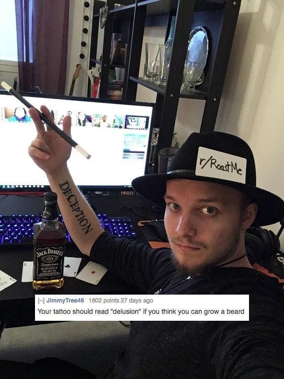 "Electronic device - r/RoatMe NCK DANIELS Jennee WRLSKE HJimmyTree46 1802 points 27 days ago Your tattoo should read ""delusion"" if you think you can growa beard DECEPTION"