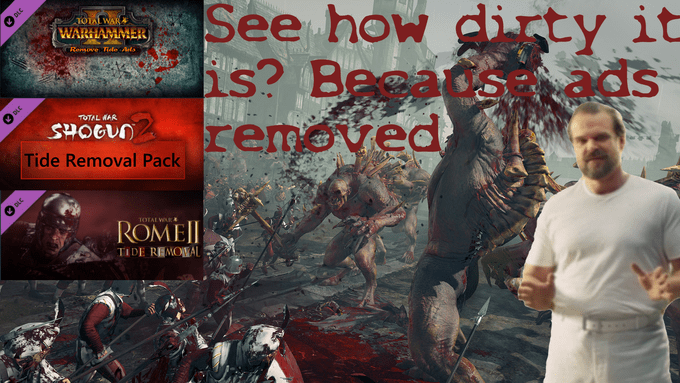 tide ad - Pc game - See how dirty it is? Beeat removed DLC TOIAL WAR WARHAMMER Rensove deA ads TOTAL RAR SHOGUN Tide Removal Pack LE TOTAL WOLK ROMEI TIDE REMOMAL
