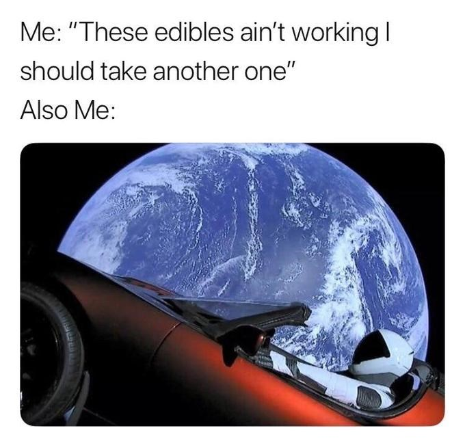 """space tesla - Helmet - Me: """"These edibles ain't working should take another one"""" Also Me:"""