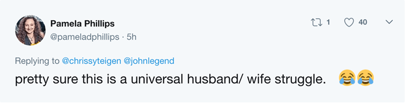 Text - LI 1 Pamela Phillips 40 @pameladphillips 5h Replying to @chrissyteigen @johnlegend pretty sure this is a universal husband/ wife struggle.