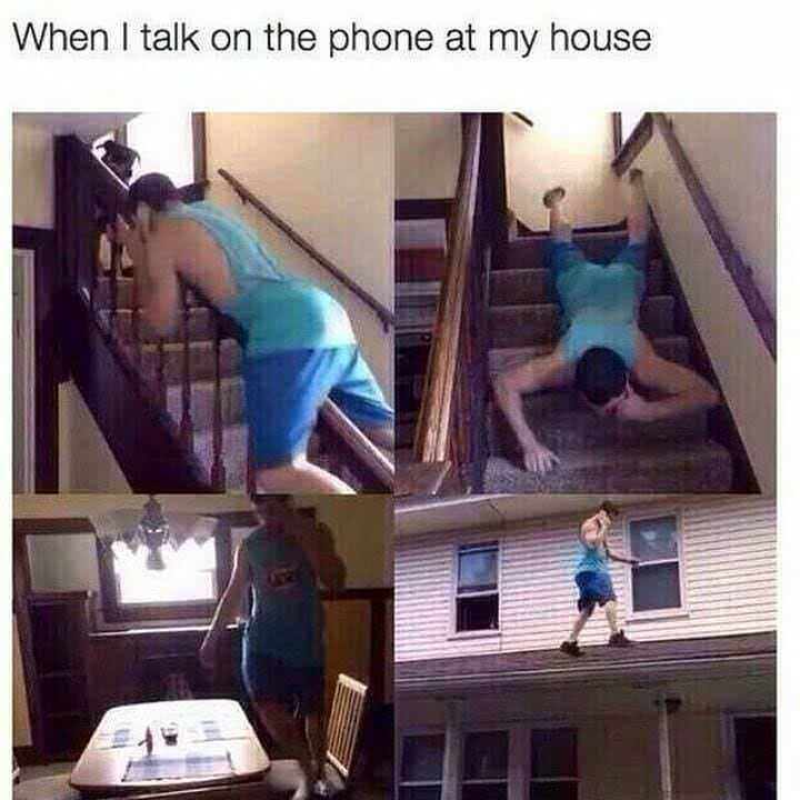 memes - Human - When I talk on the phone at my house