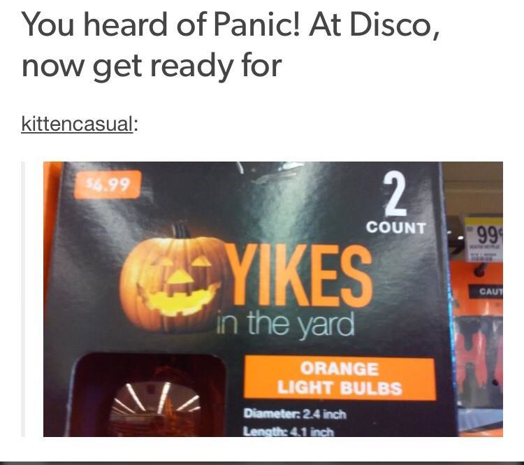 memes - Text - You heard of Panic! At Disco, now get ready for kittencasual: 2 $4.99 COUNT 99 SYIKES CAUT in the yard ORANGE LIGHT BULBS Diameter: 2.4 inch Length: 4.1 inch