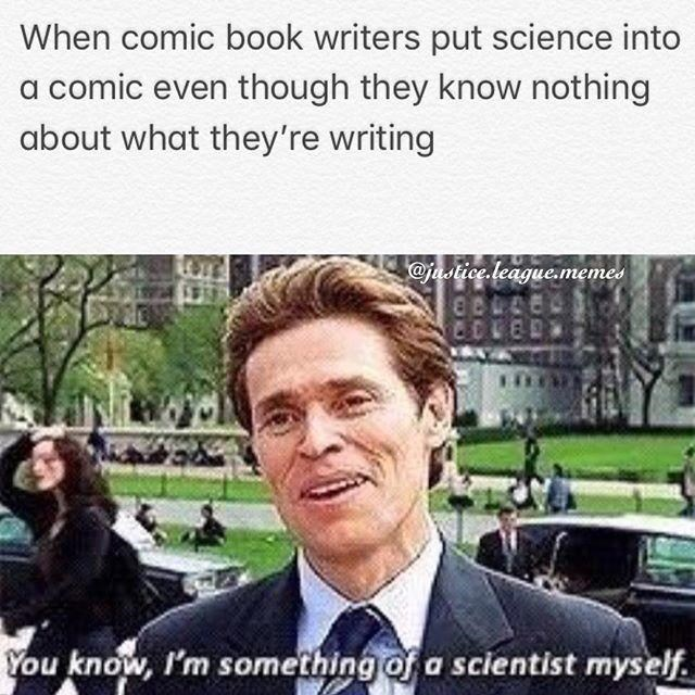 i'm something of a scientist myself when a comic book has science in it