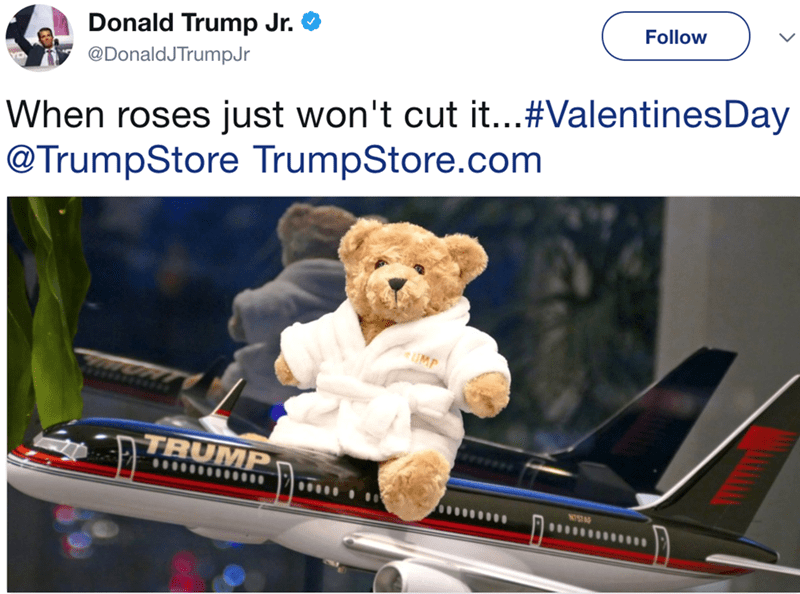 Mode of transport - Donald Trump Jr. Follow @DonaldJTrumpJr When roses just won't cut it...#ValentinesDay @TrumpStore TrumpStore.com TRUMP