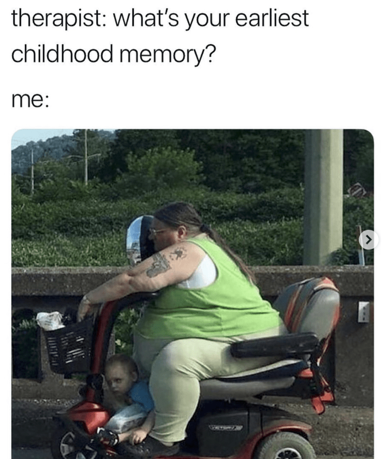 Product - therapist: what's your earliest childhood memory? me: