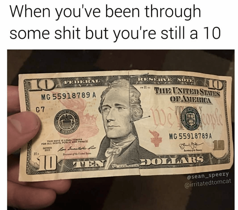 Cash - When you've been through some shit but you're still a 10 RESERVE NOTE 10 10 THE UNITED STATES FEDERAL H so MG 55918789 A OFAMERICA G 7 ATES UNITED ERA MG 55918789A THIS NOTE IS LEGAL TENDER FOR ALL DESTS PUBLIC AND PRIVATE SERIES Re Bits his 2013 Sey of the H3 of the Ud Sta Ta 10% DOLLARS EN HAMITON @sean_speezy @irritatedtomcat