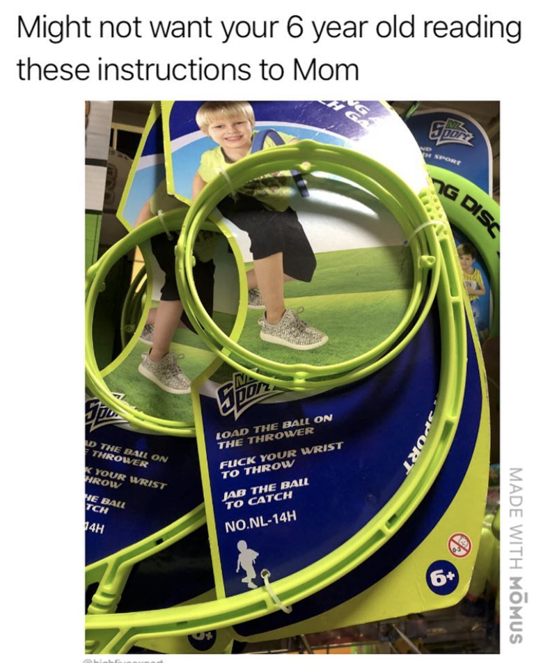 Hose - Might not want your 6 year old reading these instructions to Mom HGA H SPORr G DISC LOAD THE BALL ON THE THROWER FUCK YOUR WRIST TO THROW D THE BALL ON THROWER JAB THE BALL TO CATCH K YOUR WRIST HROW HE BALL TCH NO.NL-14H 14H MADE WITH MOMU OPORT