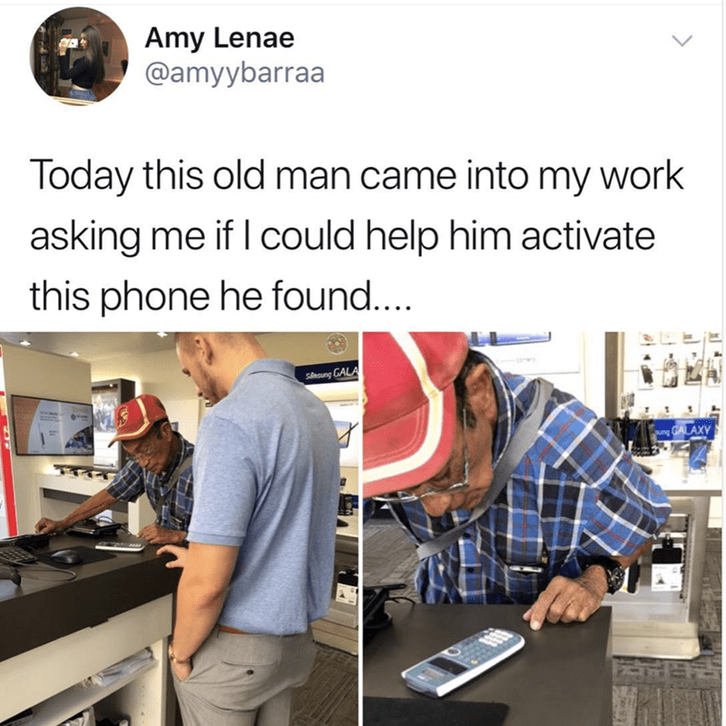 Job - Amy Lenae @amyybarraa Today this old man came into my work asking me if I could help him activate this phone he found.... Ssung GALA ung GALAXY
