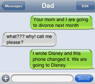 Text - Dad Messages Edit Your mom and I are going to divorce next month what??? why! call me please? I wrote Disney and this phone changed it. We are going to Disney. Send