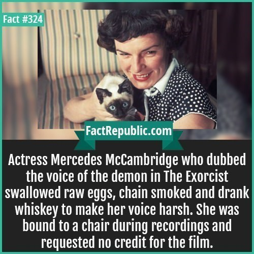 Photo caption - Fact #324 FactRepublic.com Actress Mercedes McCambridge who dubbed the voice of the demon in The Exorcist |swallowed raw eggs, chain smoked and drank| whiskey to make her voice harsh. She was bound to a chair during recordings and requested no credit for the film.