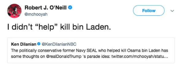 "Text - Robert J. O'Neill Follow @mchooyah I didn't ""help"" kill bin Laden. Ken Dilanian@Ken Di lanian N BC The politically conservative former Navy SEAL who helped kill Osama bin Laden has some thoughts on @realDonaldTrump s parade idea: twitter.com/mchooyah/statu..."