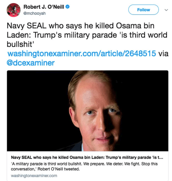 Text - Robert J. O'Neill @mchooyah Follow Navy SEAL who says he killed Osama bin Laden: Trump's military parade 'is third world bullshit' washingtonexaminer.com/article/264851 5 via @dcexaminer Navy SEAL who says he killed Osama bin Laden: Trump's military parade 'is t... 'A military parade is third world bullshit. We prepare. We deter. We fight. Stop this conversation, Robert O'Neill tweeted. washingtonexaminer.com