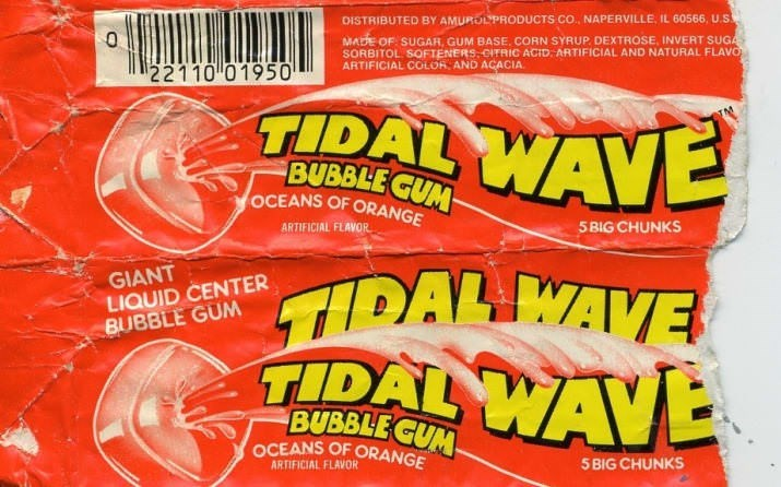 Snack - DISTRIBUTED BY AMUROLPRODUCTS CO., NAPERVILLE, IL 60566, U.S MADE OF SUGAR, GUM BASE. CORN SYRUP DEXTROSE, INVERT SUGA SORBITOL SOFTENERS CITRIC ACID ARTIFICIAL AND NATURAL FLAVO ARTIFICIAL COLOR AND ACACIA. 22110 01950 TIDAL WAVE BUBBLE GUM OCEANS OF ORANGE 5 BIG CHUNKS ARTIFICIAL FLAVOR GIANT LIQUID CENTER BUBBLE GUM DAL WAVE TIDAL WAVE BUBBLE CUM OCEANS OF ORANGE 5 BIG CHUNKS ARTIFICIAL FLAVOR