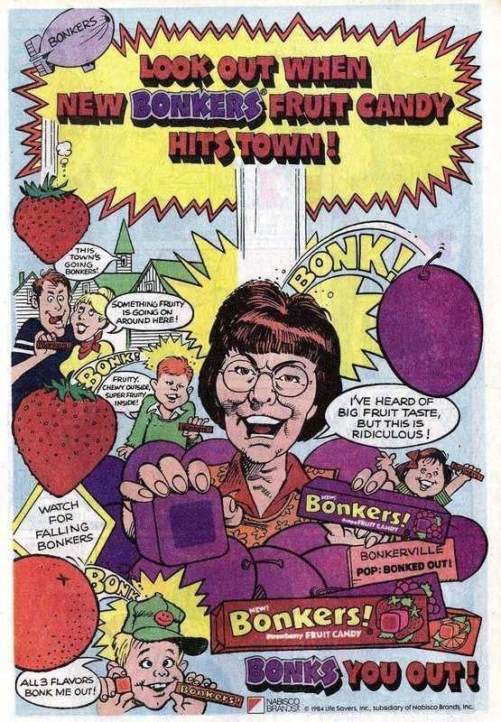 Comic book - wwwwwww LOOK OUT WHEN NEW BONKERSSFRUIT CANDY HITS TOWN! BONKERS THIS TOWN'S GOING BONKERS NK SOMETHING FRumY IS GOING ON AROUND HERE! FRUITY CHEWYOUTSIDE SUPER FRUITY INSIDE BONKA IVE HEARD OF BIG FRUIT TASTE, BUT THIS IS RIDICULOUS! WATCH FOR FALLING BONKERS Bonkers! RuT CAty BONKERVILLE POP:BONKED OUT! Bonkers! MEW P yFRUIT CANDY SONKS YOU OUTH ALL3 FLAVORS BONK ME OUT! BODKERS NABSOO BRAN SR e 184 Ufe Savers, inc subsidiory of Nobisco Brands, Inc