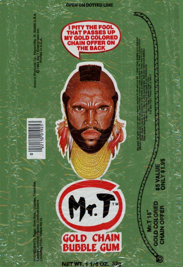 Label - OPEN ON DOTTED LINE IPITY THE FOOL THAT PASSES UP MY GOLD COLORED CHAIN OFFER ON THE BACK McT T M GOLD CHAIN BUBBLE GUM NET WT. 1//8 02. 32 1004 TEterps Inc Mr.T 18 GOLD COLORED CHAIN OFFER $5 VALUE ONLY $1.95