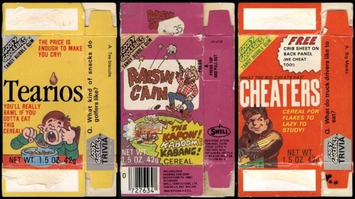 Text - 35 THE PRICE IS ENQUGH TO MAKE YOU CRY 2 COOFY BLE FREE TANGY BUBBLE GUM CRIB SHEET ON BACK PANEL MSW CAN (WE CHEAT Tearios ANGY тооn WHAI THE BG CHEATS E CHEATERS YOU'LL REALLY BAWL IF YOU GOTTA EAT THIS CEREAL CEREAL FOR FLAKES TO LAZY TO STUDY! THE KAPOW! SWELL KABOOM KABANG! I S44 NET WT. 1.5 02-42g NET WT 1.5 OZ. 42g CEREAL EAUR NET WT 15 0Z 426 AINH AEL LL 727634 Q. What kind of snacks do golfers like? TRIVIA A Tee biscuits En Q. What do truck drivers like to GROCERIES TRIVIA A Big