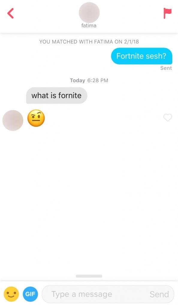 Text - fatima YOU MATCHED WITH FATIMA ON 2/1/18 Fortnite sesh? Sent Today 6:28 PM what is fornite Send Type a message GIF