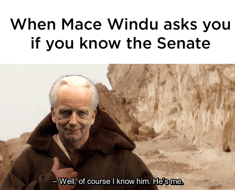 Text - When Mace Windu asks you if you know the Senate Well, of course I know him. He's me -
