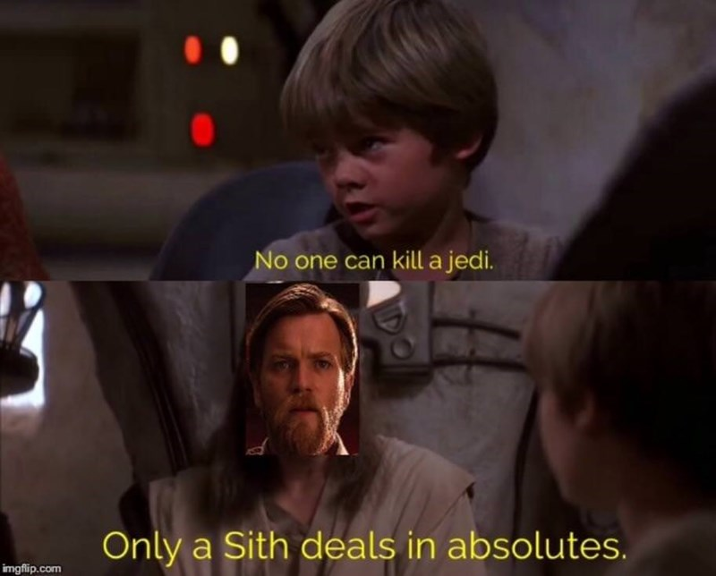Photo caption - No one can kill a jedi. Only a Sith deals in absolutes. imgflip.com