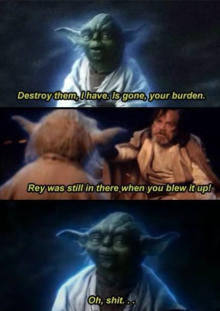Movie - Destroy them, Dhave ls gone, your burden. Rey was still in there when you blew itup! Oh, shit.