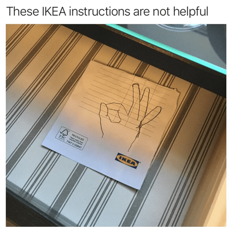 Text - These IKEA instructions are not helpful RECYCLED Paperi yeled ealan FSC C102647 IKEA Sc