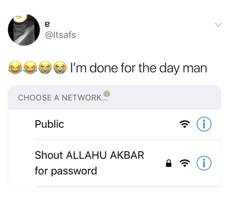 Text - a @ltsafs I'm done for the day man CHOOSE A NETWORK... Public i Shout ALLAHU AKBAR i for password (.