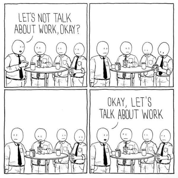 Text - LET'S NOT TALK ABOUT WORK,OKAY? OKAY, LET'S TALK ABOUT WORK