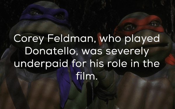 Text - Corey Feldman, who played Donatello, was severely underpaid for his role in the film.